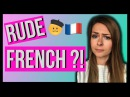 ARE FRENCH PEOPLE RUDE Exploring the stereotype in depth French subtitles