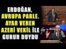 Erdoğan, Avrupa'ya Ayar Veren Azeri Vekil İle Gurur Duydu