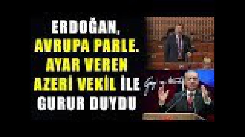 Erdoğan, Avrupa'ya Ayar Veren Azeri Vekil İle Gurur Duydu...