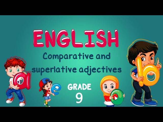 English Grade 9 Comparative and superlative adjectives