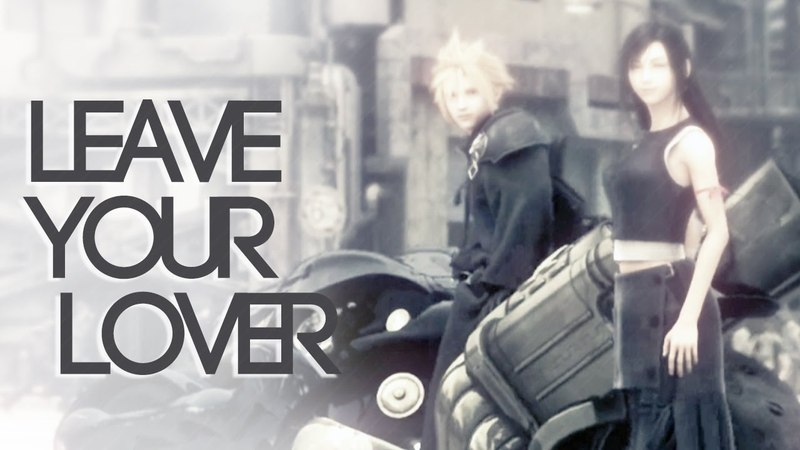 Leave Your Lover | Final Fantasy VII | CloudTifa