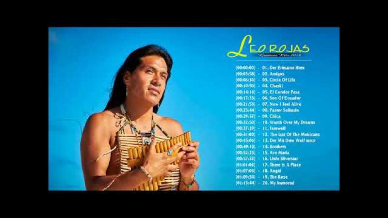 Leo Rojas Instrumental Greatest Hits 2018 - Best Romantic Panflute Of Leo Rojas