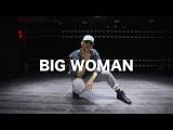 Big woman - Nadia Rose Aritz Grau Choreography GH5 Dance Studio