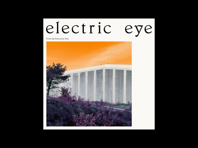 Electric Eye - From the Poisonous Tree (Full Album 2017)