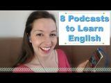 8 Podcasts for Fluent English Advanced English Listening