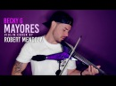 MAYORES by Becky G ft Bad Bunny (Violin Cover by Robert Mendoza)