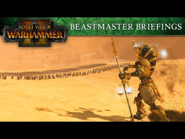 Total War: WARHAMMER 2 - Tomb Kings Beastmaster Briefings