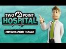 Two Point Hospital - Announcement Trailer! [PEGI UK]