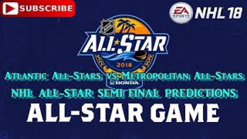Atlantic All Stars vs Metropolitan All Stars | NHL 2018 All Star Game | SEMIFINAL Predictions NHL18