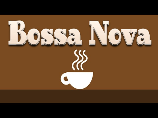 Coffee Bossa Nova JAZZ - Relaxing Instrumental Music For for Studying, Sleep, Work