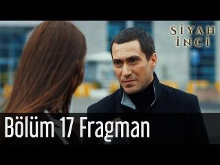 Siyah İnci 17. Bölüm Fragman