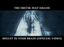 The Eretik Feat Dagon - Bullet In Your Brain (Official Video) (January 29)