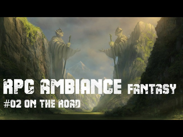 RPG Ambiance Fantasy 02 ON THE ROAD - 3hours of heroic fantasy music
