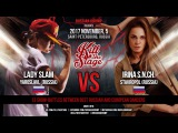 LADY SLAM vs IRINA S.N.CH. MAIN EVENT KILL THE STAGE 2017