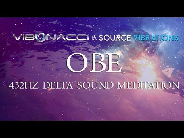 Vibonacci Source Vibrations (OBE) ~ 432Hz Delta Sound Meditation