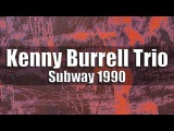 Kenny Burrell Trio - Subway 1990