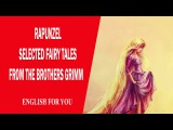 Rapunzel - Selected Fairy Tales From The Brothers Grimm