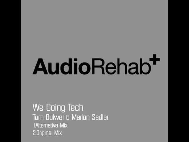 Tom Bulwer Marlon Sadler - We going Tech (Alternative Mix) AudioRehab Recordings