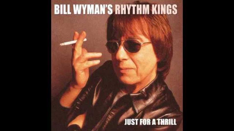 Bill Wyman's Rhythm Kings - Just for a thrill (Full album)