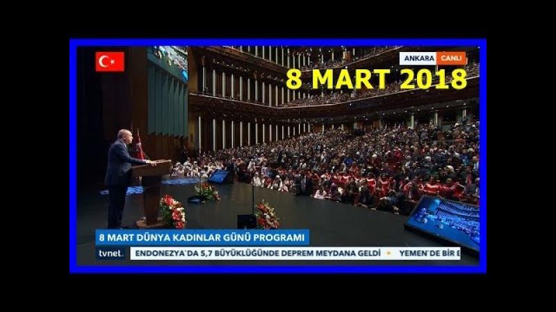Cumhurbaşkanı Erdoğanın Dünya Kadınlar Günü Programı Konuşması 8.3.2018