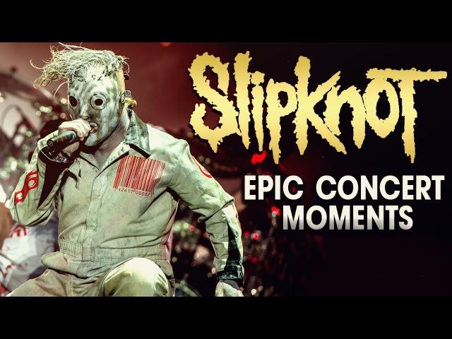 SLIPKNOT - EPIC CONCERT MOMENTS