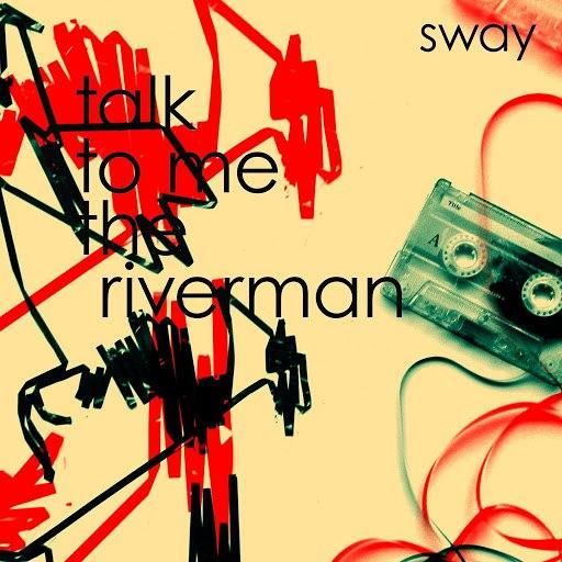 Sway альбом Talk to Me the Riverman