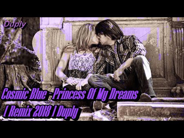 Cosmic Blue - Princess Of My Dreams [ Remix 2018 ] Duply