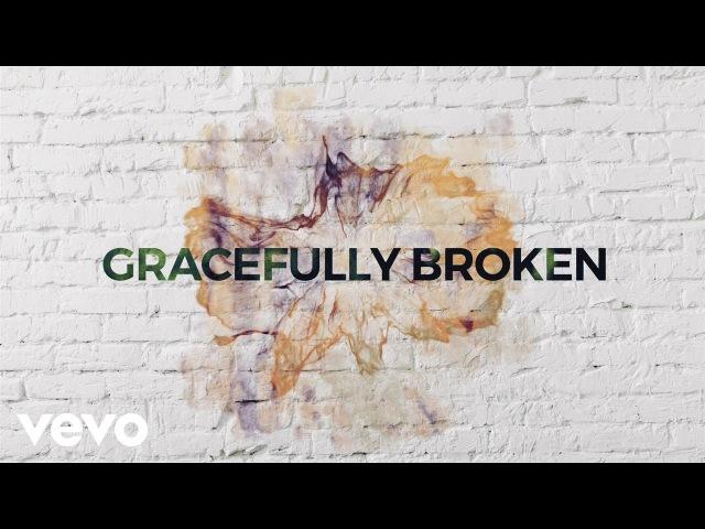 Matt Redman Gracefully Broken Lyric Video ft Tasha Cobbs Leonard