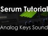 Serum Tutorial - Analog Keys Sound (Preset Included)