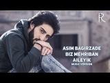 Asim Bagirzade - Biz mehriban aileyik | Асим Багирзаде - Биз мехрибан аилейик (music version)