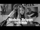 Bishop Briggs- Dark Side Acoustic Cover (Alli Carter)