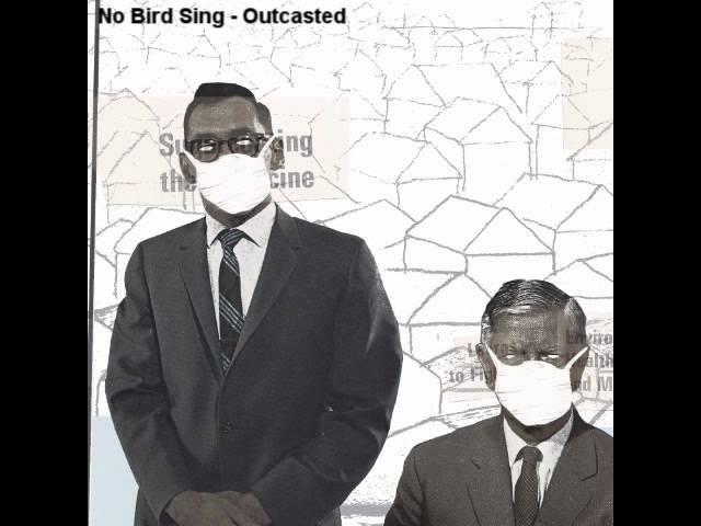 No Bird Sing - Outcasted