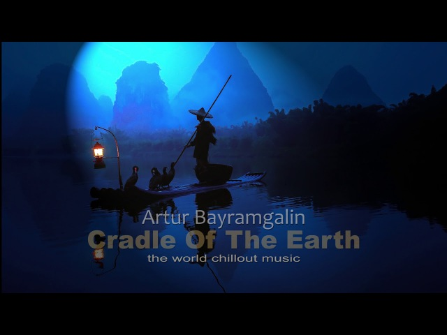 The World Chillout Tune Cradle Of The Earth by Artur Bayramgalin