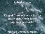 Robert Coates (b. 1954) King of Glory (Chorale Partita on a Welsh Hymn Tune), op. 59, no. 2 (1998)