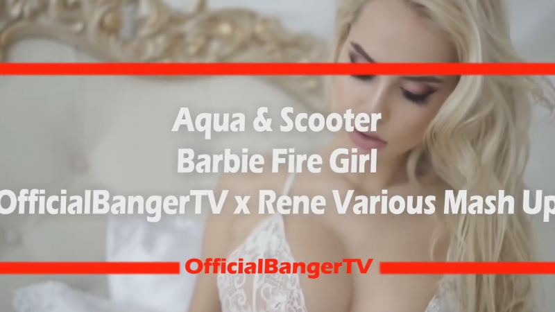 Aqua Scooter - Barbie Fire Girl (OfficialBangerTV x Rene Various 2k17 Mash Up) [MUSIC VIDEO]