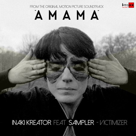 Inaki Kreator feat Sampler- Victimizer (From the original motion picture soundtrack AMAMA)