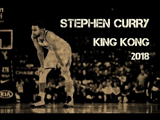 Stephen Curry Mix 2018 - King Kong