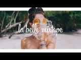 La Belle Mixtape Remember Summer Best of Deep House Mix 2017