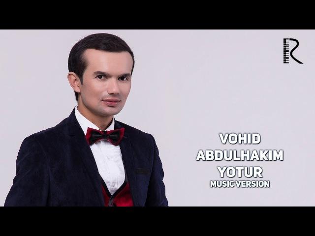 Vohid Abdulhakim - Yotur   Вохид Абдулхаким - Ётур (music version)