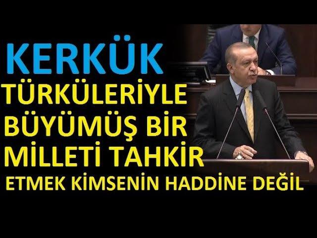 ErdoğanKerkük Türküleriyle Büyümüş Bir Milleti Tahkir Etmek Kimsenin Haddine Değildir