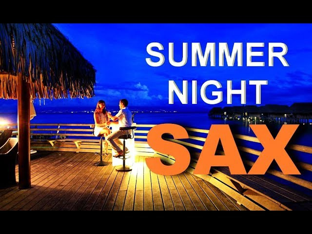 3 HOUR SMOOTH SAXOPHONE SUMMER NIGHT CHILLOUT TOP MUSIC RELAX CHILL OUT LOUNGE MIX 2018
