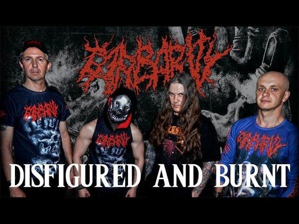Barbarity Disfigured And Burnt