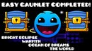 Ч. 1.2-1.5 | Bright Eclipse, Warmth, Ocean of Dreams, The World | Easy Gauntlet - Geometry Dash