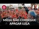 O quarto poder (27/4/18) - Mídia não consegue apagar Lula