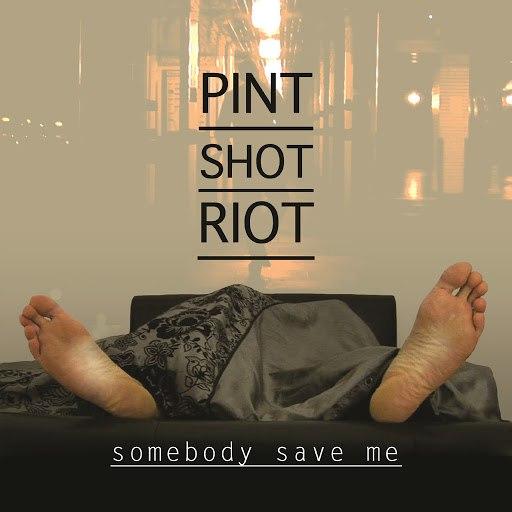 Pint Shot Riot альбом Somebody Save Me