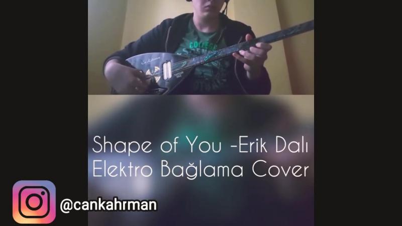SHAPE OF YOU VS ERİK DALI (ELEKTRO BAĞLAMA -ЭЛЕКТРОСТАТИЧЕСКИЙ САЗ - COVER)