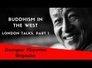 Dzongsar Khyentse Rinpoche ~ The Future of Buddhism, London Talks Part One
