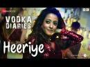 Heeriye Vodka Diaries Raima Sen Harry Anand Kuwar Virk