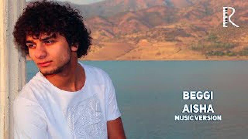 Beggi - Aisha   Бегги - Аиша (music version)