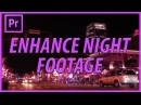 How to Enhance Night Footage in Adobe Premiere Pro CC (2018)